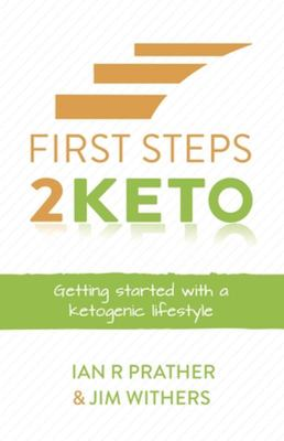 First Steps 2 Keto - Getting Started with a Ketogenic Lifestyle
