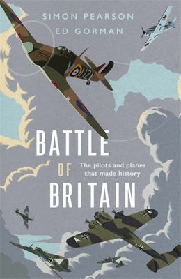 Battle of Britain - The Pilots and Planes That Made History