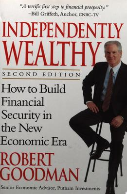 Independently Wealthy - How to Build Financial Security in the New Economic Era
