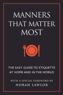 Manners That Matter Most - The Easy Guide to Etiquette at Home and in the World