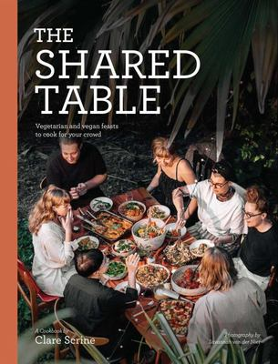 The Shared Table: Vegetarian and Vegan-Friendly Feasts for Family and Friends