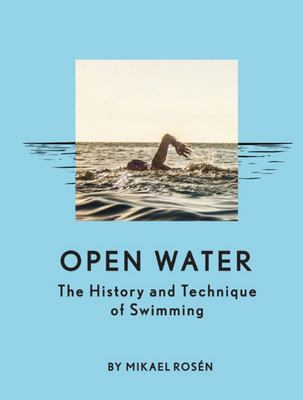 Open Water - The History and Technique of Swimming