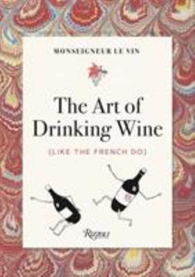 Monseigneur le Vin - The Art of Drinking Wine (Like the French Do)