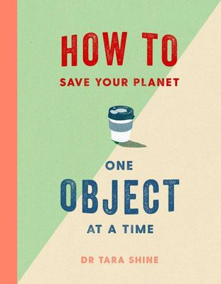 How to Save the Planet - One Object at a Time