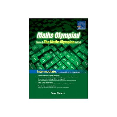 Maths Olympiad: Unleash the Maths Olympian in You!: Intermediate (suit 10-12 years old)