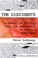 The Dissidents - A Memoir of Working with the Resistance in Russia, 1960-1990