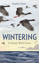Wintering - A Season with Geese
