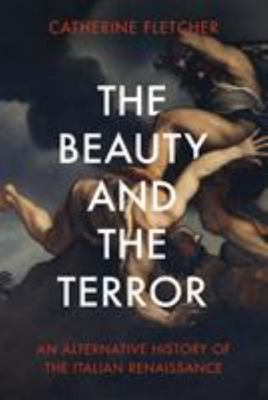 Beauty and the Terror: An Alternative History of the Italian Renaissance