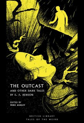 The Outcast - And Other Dark Tales by e F Benson