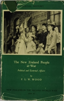 The New Zealand People At War Political And External Affairs Official History Of New Zealand In The Second World War 1939-45