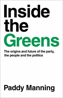 Inside the Greens: The True Story of the Party, the Politics and the People