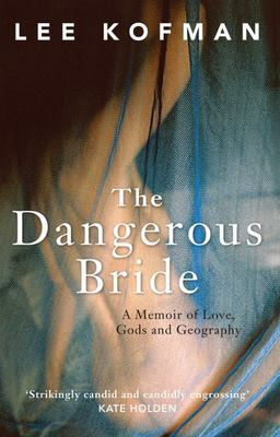 The Dangerous Bride, the A Memoir of Love, Gods and Geography