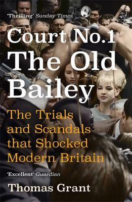 Court Number One - The Old Bailey Trials That Defined Modern Britain