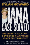 Diana: Case Solved : Definitive Account and Evidence That Proves What Really Happened
