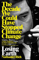 Losing Earth - The Decade We Could Have Stopped Climate Change