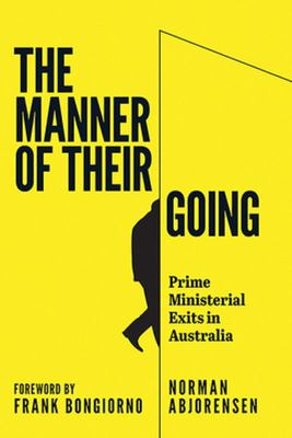 The Manner of their Going: Prime Ministerial exits in Australia