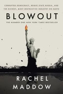 Blowout - Corrupted Democracy, Rogue State Russia, and the Richest, Most Destructive Industry on Earth