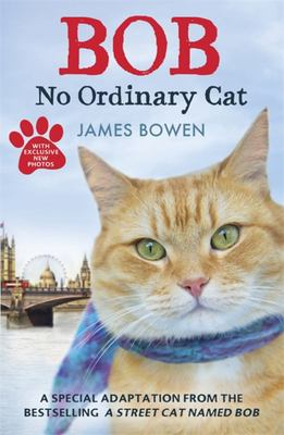 Bob: No Ordinary Cat (A Street Cat Named Bob Junior Ed.)