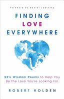 Finding Love Everywhere: 67 1/2 Wisdom Poems and Meditations to Help You Be the Love You Are Looking For