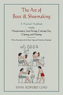 The Art of Boot and Shoemaking - A Practical Handbook Including Measurement, Last-Fitting, Cutting-Out, Closing, and Making