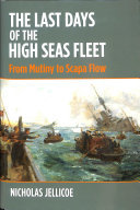 The Last Days of the High Seas Fleet - From Mutiny to Scapa FLow