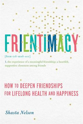 Frientimacy - 10 Ways to Improve Your Friendships and Deepen Your Life