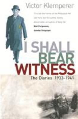 I Shall Bear Witness:The Diaries of Victor Klemperer 1933-1941
