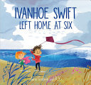 Ivanhoe Swift Left Home at Six
