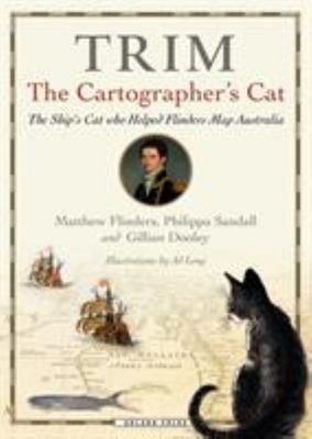 Trim, the Cartographer's Cat: The Ship's Cat Who Helped Flinders Map Australia