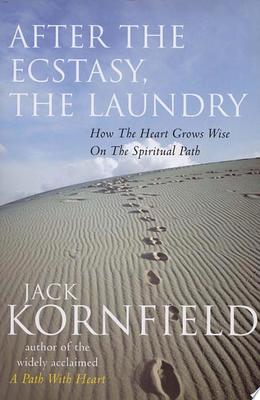 After the Ecstasy the Laundry: how the heart grows wise on the spiritual path