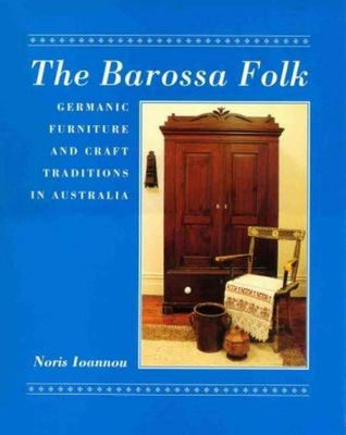Barossa Folk - Germanic Furniture and Other Craft Traditions in Australia