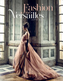 Fashion and Versailles : From Louis XIV to the Present