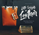 Little Delights in Leather - Charming Projects to Use Every Day