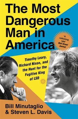 The Most Dangerous Man in America - Timothy Leary, Richard Nixon and the Hunt for the Fugitive King of LSD