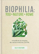Biophilia - A Handbook for Bringing the Natural World into your Life