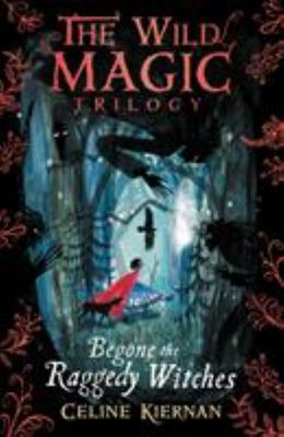 Begone the Raggedy Witches (#1 Wild Magic Trilogy)