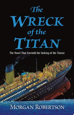 The Wreck of the Titan - The Novel That Foretold the Sinking of the Titanic