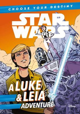 A Luke & Leia Adventure (Star Wars: Choose Your Destiny)