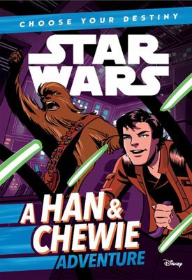 A Han And Chewie Adventure (Star Wars: Choose Your Destiny)