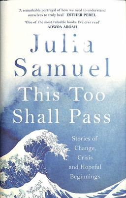 This Too Shall Pass - Stories of Change, Crises and Hopeful Beginnings
