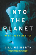 Into the Planet - My Life As a Cave Diver