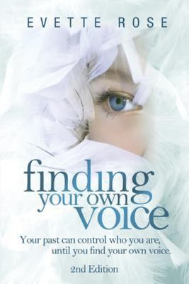 Finding Your Own Voice, 2nd Edition - Your Past Can Control Who You Are, until You Find Your Own Voice