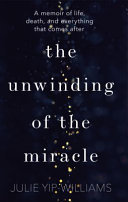 The Unwinding of the Miracle: Life, Death and Everything That Comes After