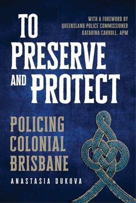To Preserve and Protect: Policing Colonial Brisbane