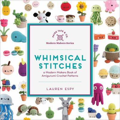 Whimsical Stitches - A Modern Makers Book of Amigurumi Crochet Patterns