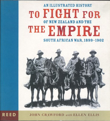 To Fight for the Empire: An Illustrated History of New Zealand and the South African War 1899-1902