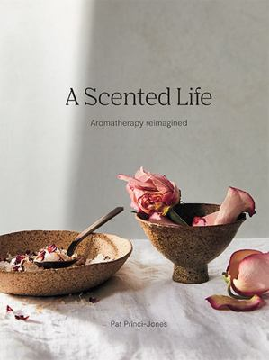 A Scented Life: Wellbeing and Essential Oils