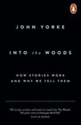 Into the Woods - How Stories Work and Why We Tell Them