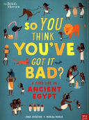 A kid's life in Ancient Egypt  (So You Think You've Got It Bad?)