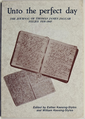 Unto the Perfect Day: The Journal of Thomas James Jaggar, Feejee 1838-1845
